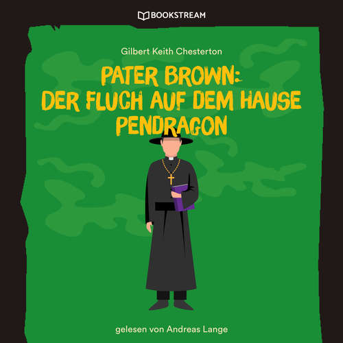 Hoerbuch Pater Brown: Der Fluch auf dem Hause Pendragon - Gilbert Keith Chesterton - Andreas Lange