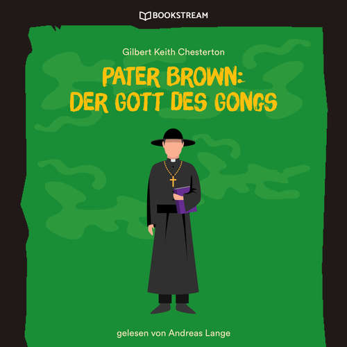 Hoerbuch Pater Brown: Der Gott des Gongs - Gilbert Keith Chesterton - Andreas Lange