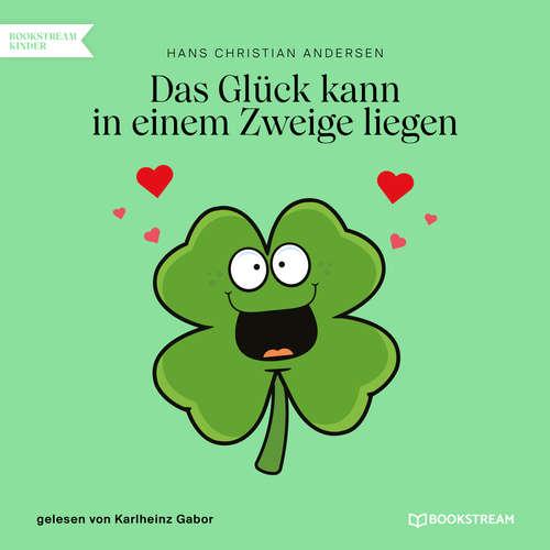 Hoerbuch Das Glück kann in einem Zweige liegen - Hans Christian Andersen - Karlheinz Gabor