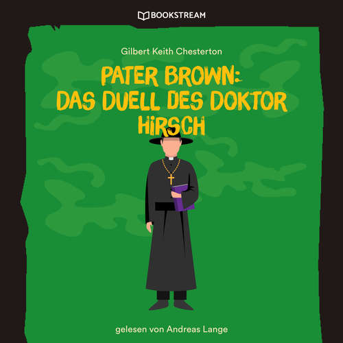 Hoerbuch Pater Brown: Das Duell des Doktor Hirsch - Gilbert Keith Chesterton - Andreas Lange