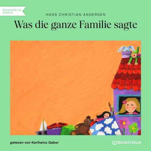 Hoerbuch Was die ganze Familie sagte - Hans Christian Andersen - Karlheinz Gabor