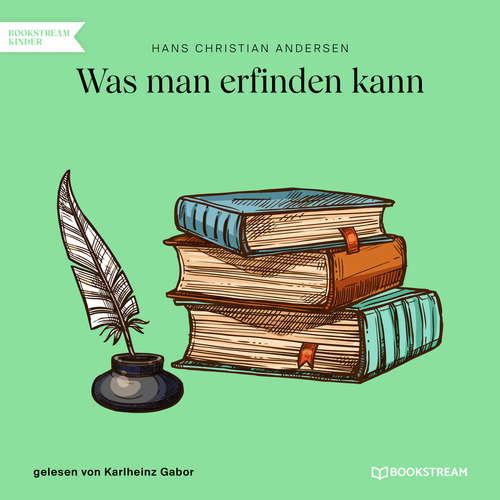 Hoerbuch Was man erfinden kann - Hans Christian Andersen - Karlheinz Gabor
