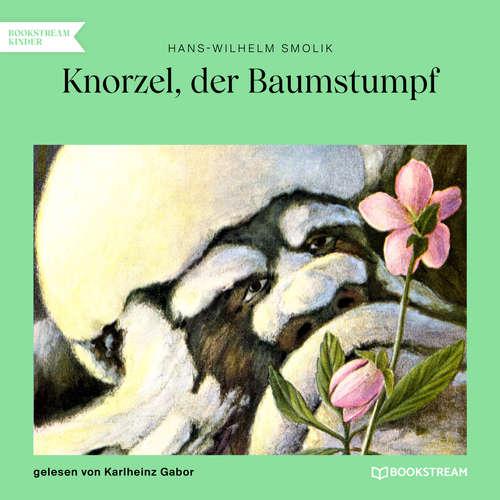 Hoerbuch Knorzel, der Baumstumpf - Hans-Wilhelm Smolik - Karlheinz Gabor