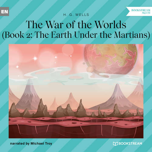 Audiobook The Earth Under the Martians - The War of the Worlds, Book 2 - H. G. Wells - Michael Troy