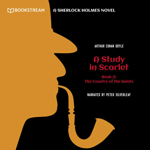 Audiobook The Country of the Saints - A Sherlock Holmes Novel - A Study in Scarlet, Book 2 - Sir Arthur Conan Doyle - Peter Silverleaf