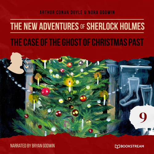 Audiobook The Case of the Ghost of Christmas Past - The New Adventures of Sherlock Holmes, Episode 9 - Sir Arthur Conan Doyle - Bryan Godwin