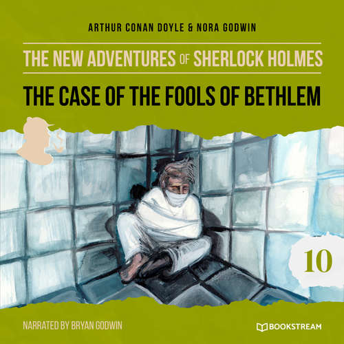 Audiobook The Case of the Fools of Bethlem - The New Adventures of Sherlock Holmes, Episode 10 - Sir Arthur Conan Doyle - Bryan Godwin