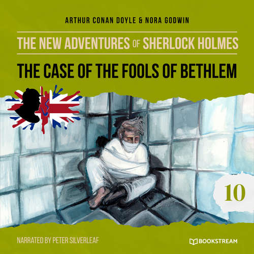 Audiobook The Case of the Fools of Bethlem - The New Adventures of Sherlock Holmes, Episode 10 - Sir Arthur Conan Doyle - Peter Silverleaf