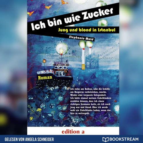 Hoerbuch Ich bin wie Zucker - Jung und blond in Istanbul - Stephanie Mold - Angela Schneider
