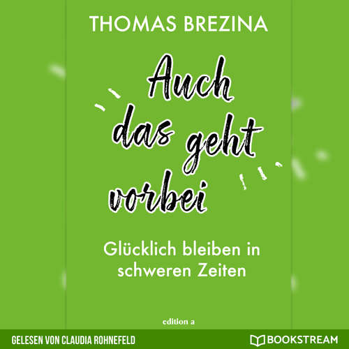 Hoerbuch Auch das geht vorbei - Glücklich bleiben in schweren Zeiten - Thomas Brezina - Claudia Rohnefeld