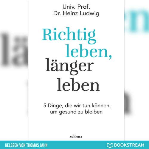 Hoerbuch Richtig leben, länger leben - 5 Dinge, die wir tun können, um gesund zu bleiben - Heinz Ludwig - Thomas Jahn