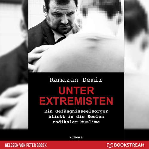 Hoerbuch Unter Extremisten - Ein Gefängnisseelsorger blickt in die Seele radikaler Muslime - Ramazan Demir - Peter Bocek