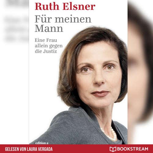 Hoerbuch Für meinen Mann - Eine Frau alleine gegen die Justiz - Ruth Elsner - Laura Vergada
