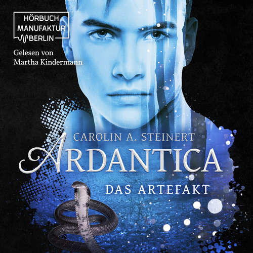 Hoerbuch Ardantica, Band 2: Das Artefakt - Carolin A. Steinert - Martha Kindermann