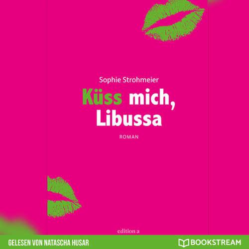 Hoerbuch Küss mich, Libussa - Sophie Strohmeier - Natascha Husar