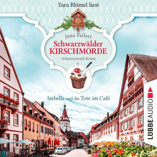 Hoerbuch Isabella und die Tote im Café - Schwarzwälder Kirschmorde - Schwarzwaldkrimi, Teil 1 - Jana Fallert - Yara Blümel