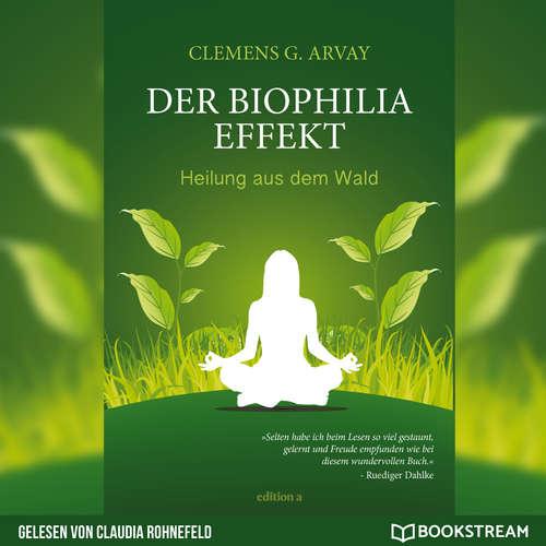 Hoerbuch Der Biophilia-Effekt - Heilung aus dem Wald - Clemens G. Arvay - Claudia Rohnefeld