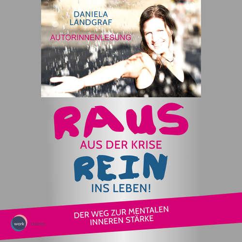 Hoerbuch Raus aus der Krise - rein ins Leben! - Der Weg zur mentalen inneren Stärke - Daniela Landgraf - Daniela Landgraf