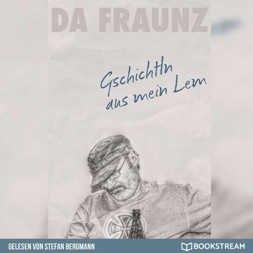Hoerbuch Gschichtln aus mein Lem - Das Buch zum Facebook-Erfolg - Da Fraunz - Stefan Bergmann