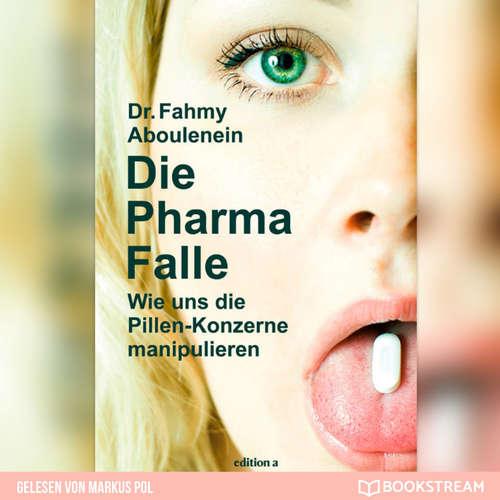 Hoerbuch Die Pharma-Falle - Wie uns die Pillen-Konzerne manipulieren - Dr. Fahmy Aboulenein - Markus Pol