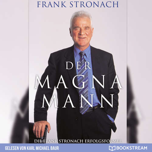 Hoerbuch Der Magna Mann - Die Frank Stronach Erfolgsformel - Frank Stronach - Karl Michael Baur