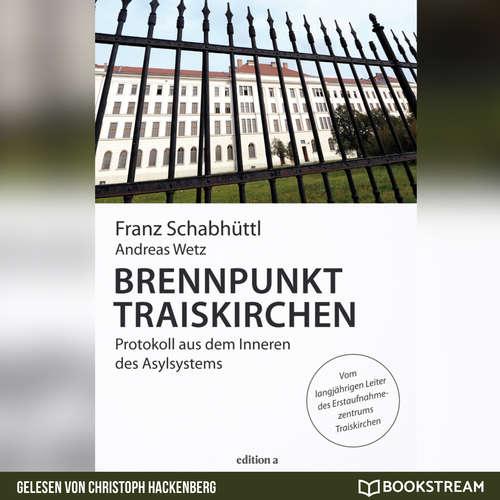 Hoerbuch Brennpunkt Traiskirchen - Protokoll aus dem Inneren des Asylsystems - Franz Schabhüttl - Christoph Hackenberg