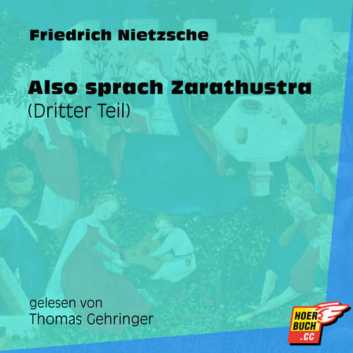 Hoerbuch Also sprach Zarathustra (Dritter Teil) (Ungekürzt) - Friedrich Nietzsche - Thomas Gehringer