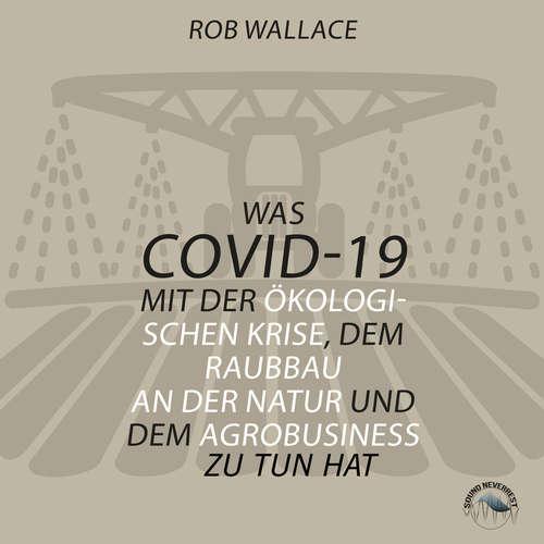 Hoerbuch Was COVID-19 mit der ökologischen Krise, dem Raubbau an der Natur und dem Agrobusiness zu tun hat - Rob Wallace - Josef Vossenkuhl