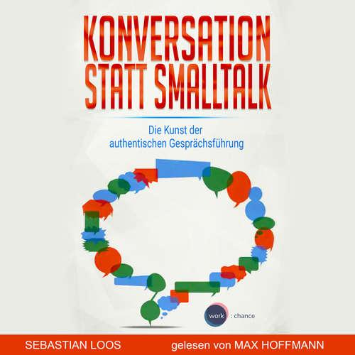 Hoerbuch Konversation statt Smalltalk - Die Kunst der authentischen Gesprächsführung - Sebastian Loos - Max Hoffmann