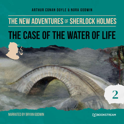 Audiobook The Case of the Water of Life - The New Adventures of Sherlock Holmes, Episode 2 - Sir Arthur Conan Doyle - Bryan Godwin