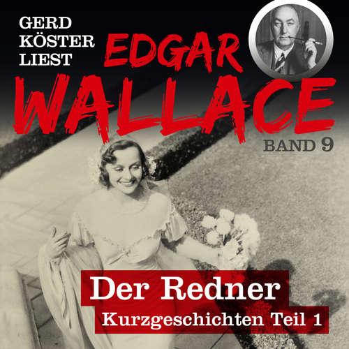 Hoerbuch Der Redner - Gerd Köster liest Edgar Wallace - Kurzgeschichten Teil 1, Band 9 - Edgar Wallace - Gerd Köster