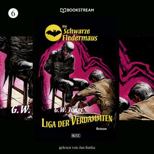 Hoerbuch Liga der Verdammten - Die Schwarze Fledermaus, Folge 6 - G. W. Jones - Jan Kurka