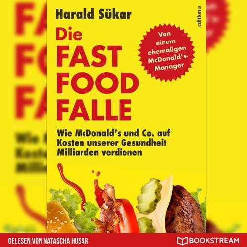 Hoerbuch Die Fast Food-Falle - Wie McDonald's und Co. Auf Kosten unserer Gesundheit Milliarden verdienen - Harald Sükar - Natascha Husar