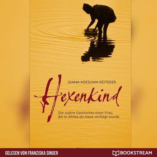 Hoerbuch Hexenkind - Die Geschichte einer Frau, die als Hexe verfolgt wurde - Joana Adesuwa Reiterer - Franziska Singer