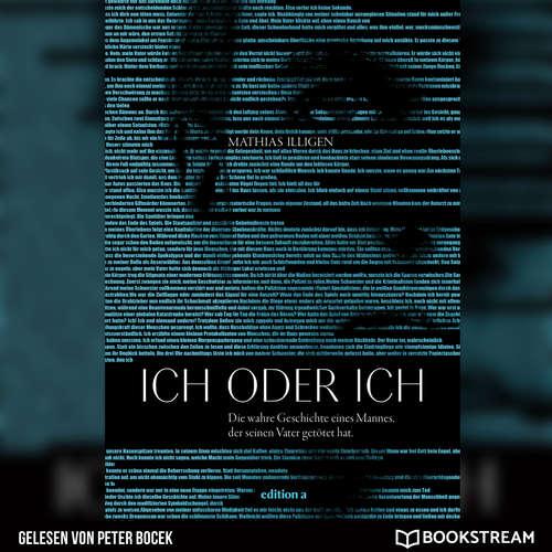 Hoerbuch Ich oder ich - Die wahre Geschichte eines Mannes, der seinen Vater getötet hat. - Mathias Illigen - Peter Bocek