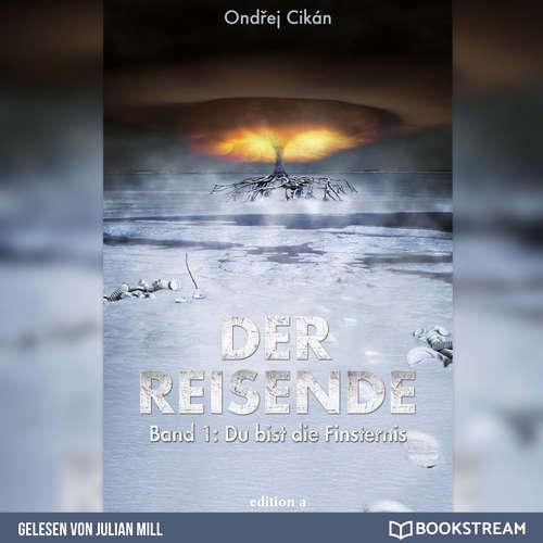 Hoerbuch Du bist die Finsternis - Der Reisende, Band 1 - Ondrej Cikán - Julian Mill