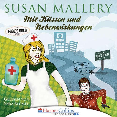 Hoerbuch Mit Küssen und Nebenwirkungen - Fool's Gold Novelle - Susan Mallery - Yara Blümel