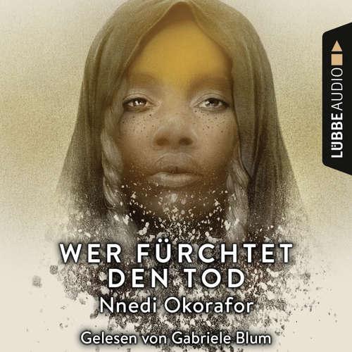 Hoerbuch Wer fürchtet den Tod - Nnedi Okorafor - Gabriele Blum