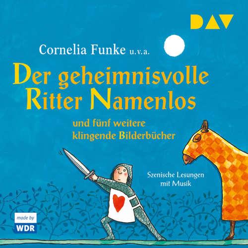 Hoerbuch Der geheimnisvolle Ritter Namenlos und fünf weitere klingende Bilderbücher - Cornelia Funke - Claus-Dieter Clausnitzer