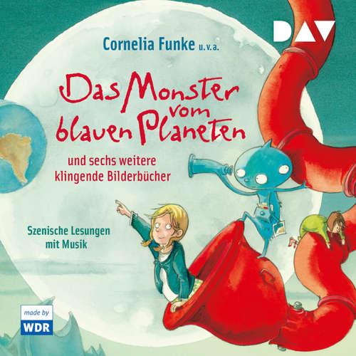 Hoerbuch Das Monster vom blauen Planeten und sechs weitere klingende Bilderbücher - Cornelia Funke - Helge Feder