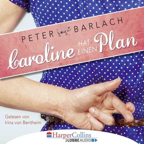 Hoerbuch Caroline hat einen Plan - Peter Barlach - Irina von Bentheim