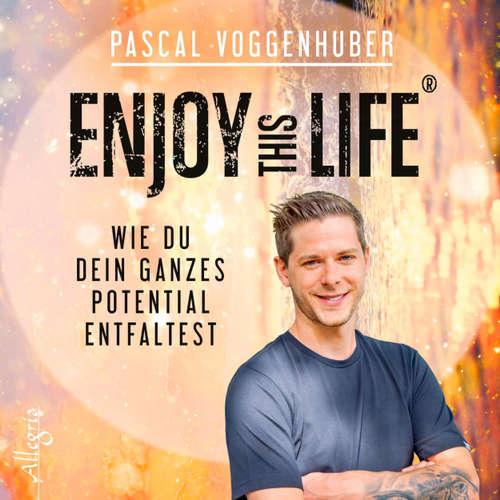 Enjoy this Life - Wie du dein ganzes Potential entfaltest