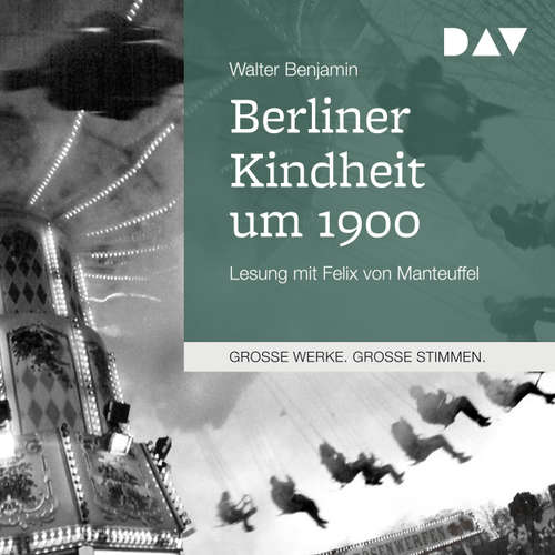 Hoerbuch Berliner Kindheit um 1900 - Walter Benjamin - Felix von Mantteufel