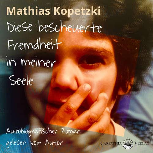 Hoerbuch Diese bescheuerte Fremdheit in meiner Seele - Autobiografischer Roman - Mathias Kopetzki - Mathias Kopetzki
