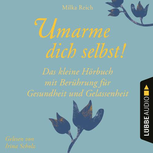 Hoerbuch Umarme dich selbst! - Das kleine Hörbuch - Berührung für Gesundheit und Gelassenheit - Milka Reich - Irina Scholz