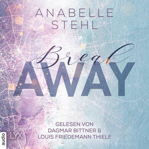 Hoerbuch Breakaway - Away-Trilogie, Teil 1 - Anabelle Stehl - Dagmar Bittner