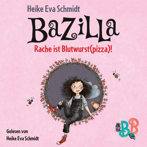 Hoerbuch Bazilla - Rache ist Blutwurst(pizza)! (Ungekürzt) - Heike Eva Schmidt - Heike Eva Schmidt