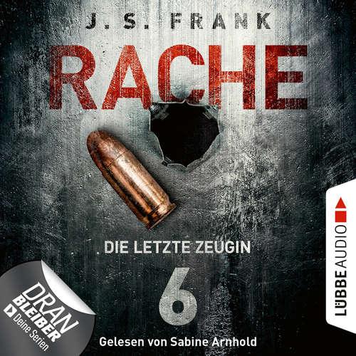 Hoerbuch Die letzte Zeugin - RACHE, Folge 6 - J. S. Frank - Sabine Arnhold