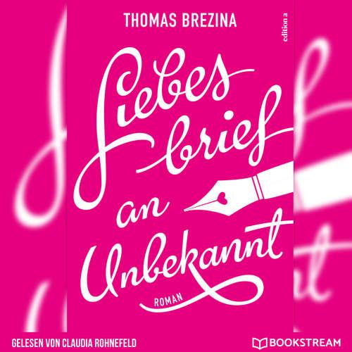 Hoerbuch Liebesbrief an Unbekannt - Thomas Brezina - Claudia Rohnefeld