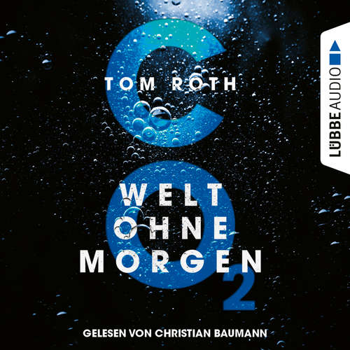Hoerbuch CO2 - Welt ohne Morgen - Tom Roth - Christian Baumann